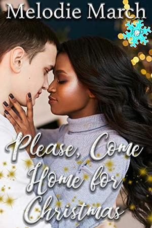 Please, Come Home for Christmas: A Sweet Small Town Holiday Romance by Melodie March
