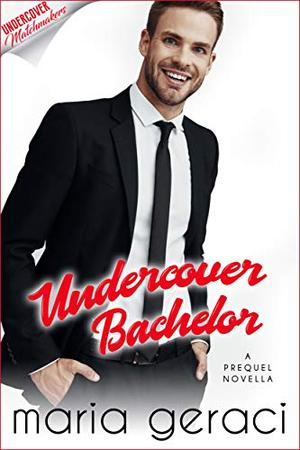 Undercover Bachelor by Maria Geraci