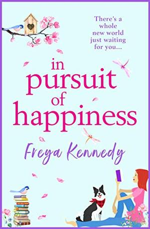 In Pursuit of Happiness: The perfect uplifting romantic read for 2021 by Freya Kennedy