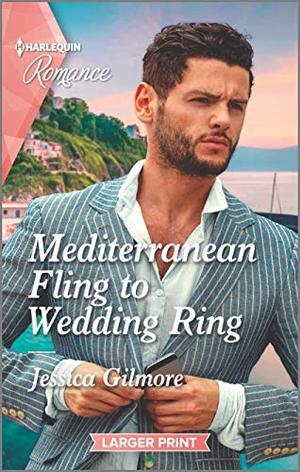 Mediterranean Fling to Wedding Ring (Harlequin Romance) by Jessica Gilmore