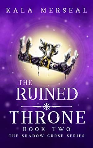 The Ruined Throne by Kala Merseal
