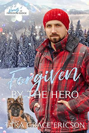 Forgiven by the Hero: A Christian Search and Rescue Christmas Romance by Tara Grace Ericson