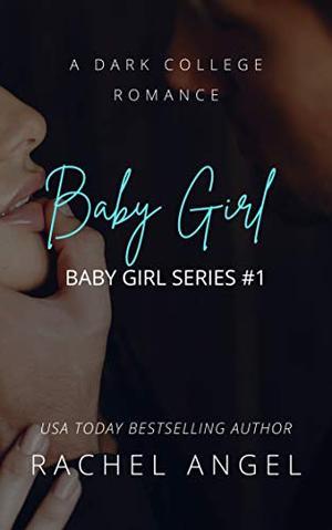 Baby Girl: A New Adult Dark Bully Romance Mystery Thriller by Rachel Angel