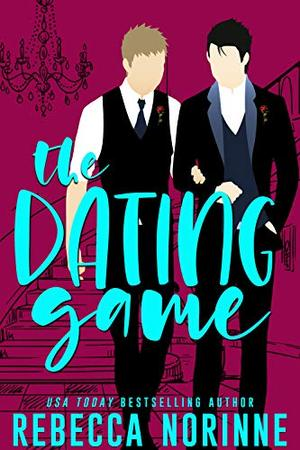 The Dating Game: A M/M Friends To Lovers Romance by Rebecca Norinne