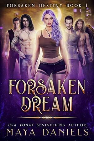 Forsaken Dream: A Paranormal Reverse Harem Romance by Maya Daniels