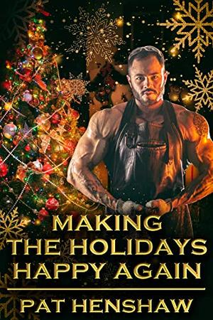 Making the Holidays Happy Again by Pat Henshaw