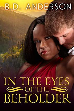 In The Eyes Of The Beholder by B.D. Anderson