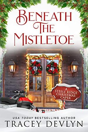 Beneath the Mistletoe: A Heartwarming Small Town Family Holiday Romance Novella by Tracey Devlyn