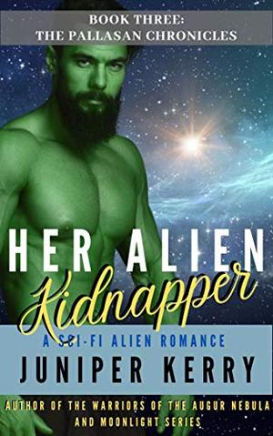 Her Alien Kidnapper: A Sci-Fi Alien Romance by Juniper Kerry