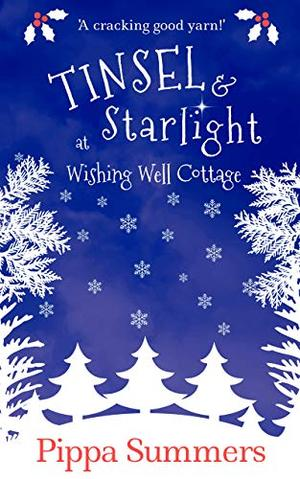 Tinsel and Starlight at Wishing Well Cottage: A festive, feel-good Christmas romance by Pippa Summers
