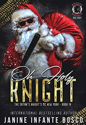 Oh Holy Knight (The Satan's Knights MC New York) by Janine Infante Bosco