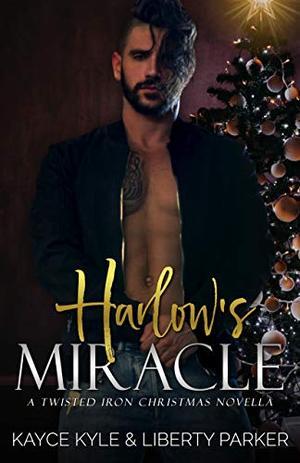 Harlow's Miracle: Twisted Iron Christmas Novella (Twisted Iron MC) by Liberty Parker, Kayce Kyle