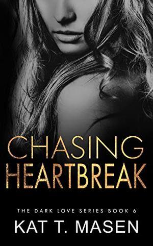 Chasing Heartbreak: A Friends-to-Lovers Romance by Kat T. Masen