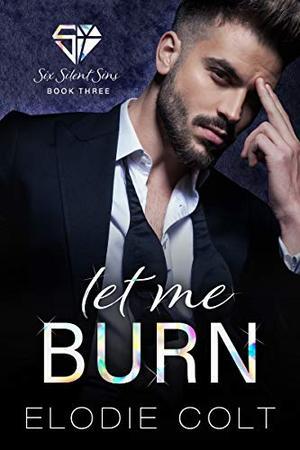 Let Me Burn by Elodie Colt