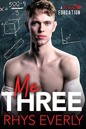 Me Three: An MMNb Threesome Student/Teacher Romance (A Proper Education) by Rhys Everly