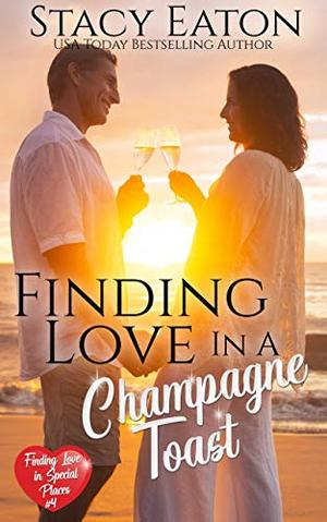 Finding Love with a Champagne Toast by Stacy Eaton