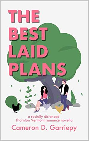 The Best Laid Plans: A Socially Distanced Thornton Vermont Romance by Cameron D. Garriepy