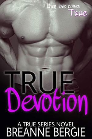 True Devotion: Friends-to-Lovers Romance by Breanne Bergie