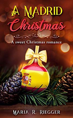 A Madrid Christmas: A sweet Christmas romance by Maria Riegger