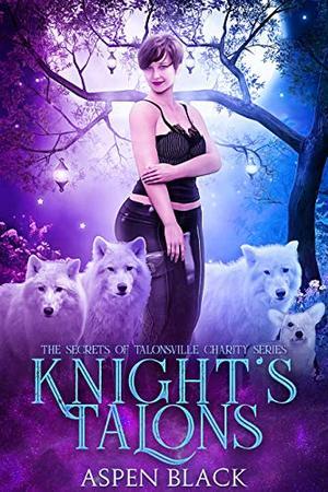 Knight's Talons: Secrets of Talonvilles by Aspen Black