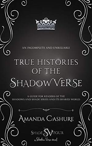 The True Histories: Of the ShadowVerse by Amanda Cashure