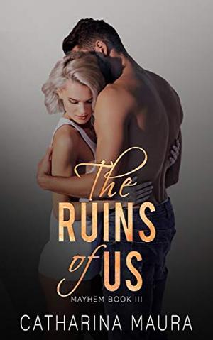 The Ruins Of Us by Catharina Maura