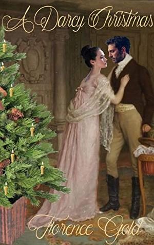 A Darcy Christmas: A Pride and Prejudice Variation by Florence Gold, A. Lady