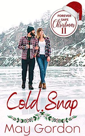 Cold Snap: Forever Safe Christmas 2 Book 20 by May Gordon