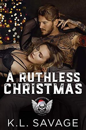A RUTHLESS CHRISTMAS (RUTHLESS KINGS MC™ (A RUTHLESS UNDERWORLD NOVEL) Book 9) by K.L. Savage