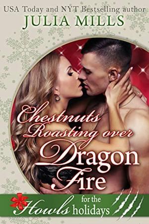 Chestnuts Roasting Over Dragon Fire: Howls Romance by Julia Mills