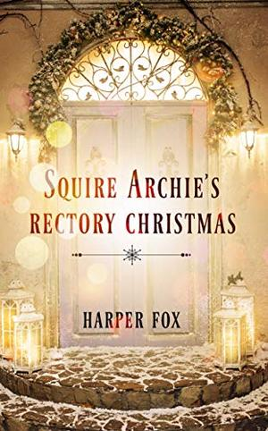 Squire Archie's Rectory Christmas: (A Seven Summer Nights Festive Tale) by Harper Fox