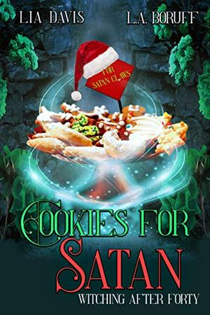 Cookies for Satan (Witching After Forty) by Lia Davis, L.A. Boruff