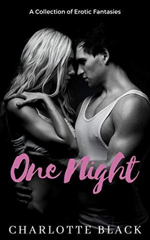 One Night: A Collection of Erotic Fantasies by Charlotte Black