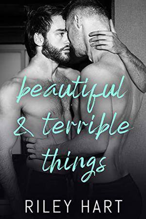 Beautiful and Terrible Things by Riley Hart