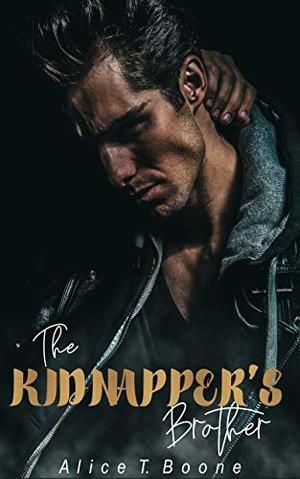 The Kidnapper's Brother: A Dark Criminal Romance by Alice T. Boone