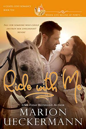 Ride with Me: A clean, sweet, faith-filled, small-town romance, where life begins at forty. by Marion Ueckermann, Chapel Cove Romances