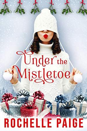Under the Mistletoe: A Blythe College Holiday Story by Rochelle Paige