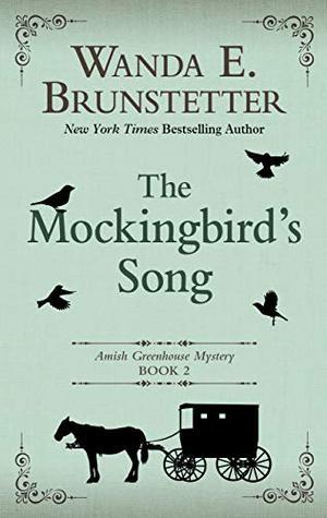 The Mockingbird's Song (Amish Greenhouse Mystery (2)) by Wanda E. Brunstetter