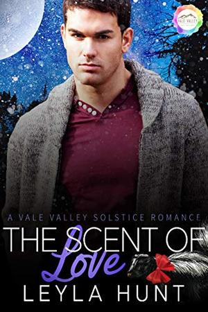 The Scent of Love: A Solstice Romance by Leyla Hunt
