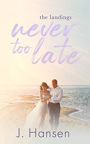 Never Too Late: A Small Town Sweet Romance (The Landings) by J. Hansen