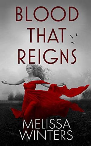 Blood That Reigns by Melissa Winters
