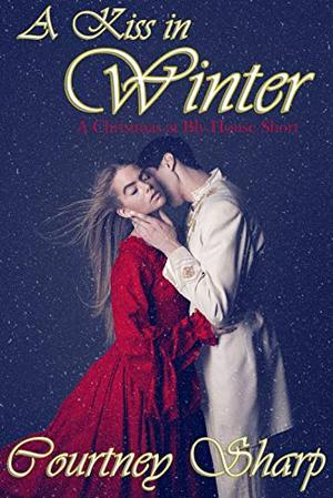 A Kiss in Winter: A Steamy, Victorian, Enemies to Lovers, Forced Proximity, Christmas Romance Short by Courtney Sharp