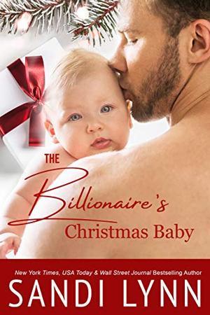 The Billionaire's Christmas Baby: A Holiday Single Dad Romance by Sandi Lynn