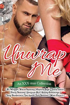 Unwrap Me: An XXX-mas Collection by Honey Cummings, Ali Whippe, Dalia Lance, Leo Sparx, Grayson Ace, Lou Bennett, Jaap Boekestein, Emily Bunney, Mimi Francis, Blaise Ramsay