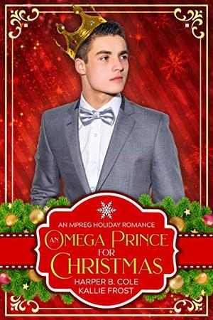 An Omega Prince for Christmas: an MPREG Holiday Romance by Harper B. Cole, Kallie Frost