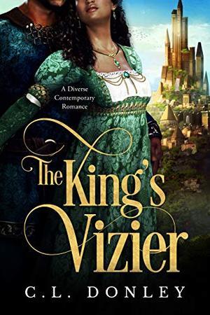 The King's Vizier: A Diverse Contemporary Romance by C.L. Donley