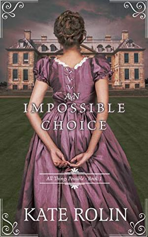 An Impossible Choice by Kate Rolin