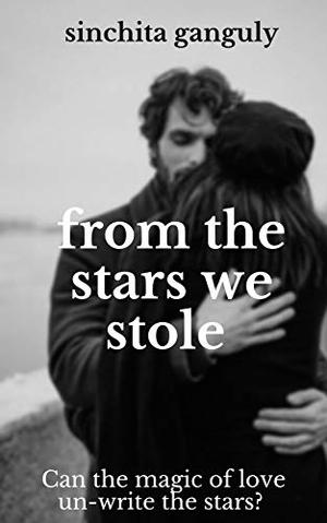From the Stars We Stole by Sinchita Ganguly