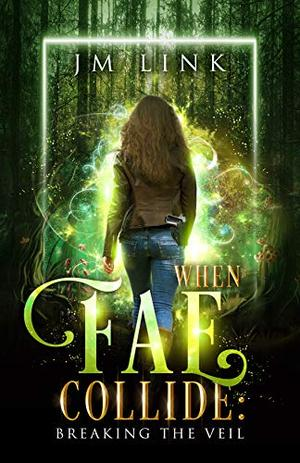 When Fae Collide: Breaking the Veil by J.M. Link