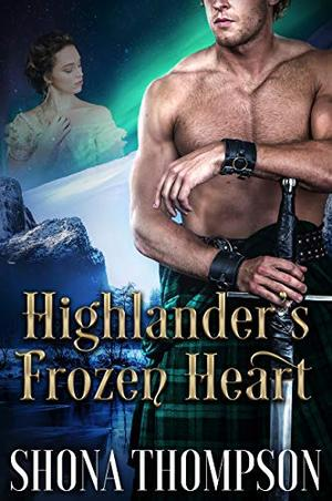 Highlander's Frozen Heart: Scottish Medieval Highlander Romance by Shona Thompson